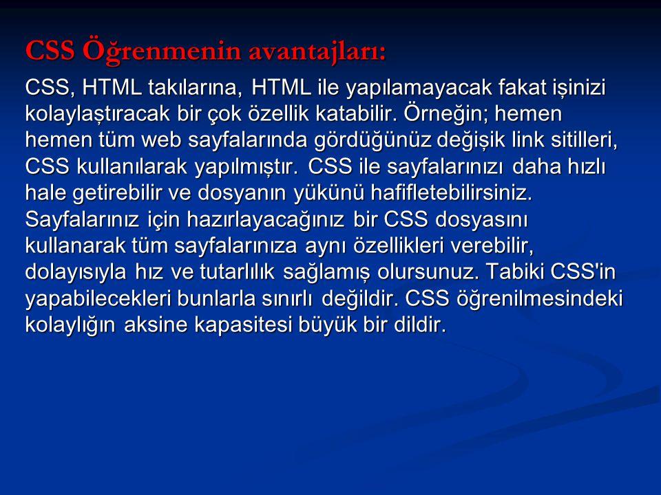CSS Öğrenmenin avantajları: CSS, HTML takılarına, HTML ile yapılamayacak fakat işinizi kolaylaştıracak bir çok özellik katabilir.