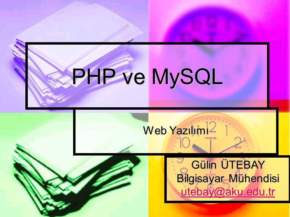 PHP ve MySQL Web Yazılımı Gülin ÜTEBAY Bilgisayar Mühendisi utebay@aku.edu.tr