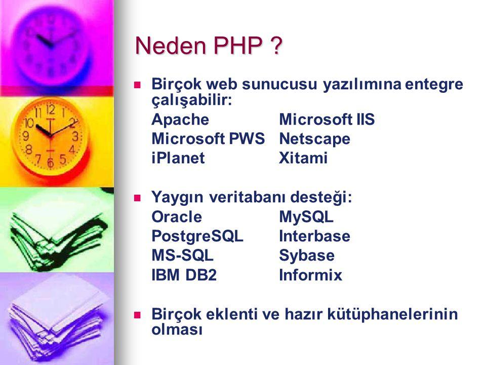 Neden PHP ? Birçok web sunucusu yazılımına entegre çalışabilir: ApacheMicrosoft IIS Microsoft PWSNetscape iPlanetXitami Yaygın veritabanı desteği: Ora