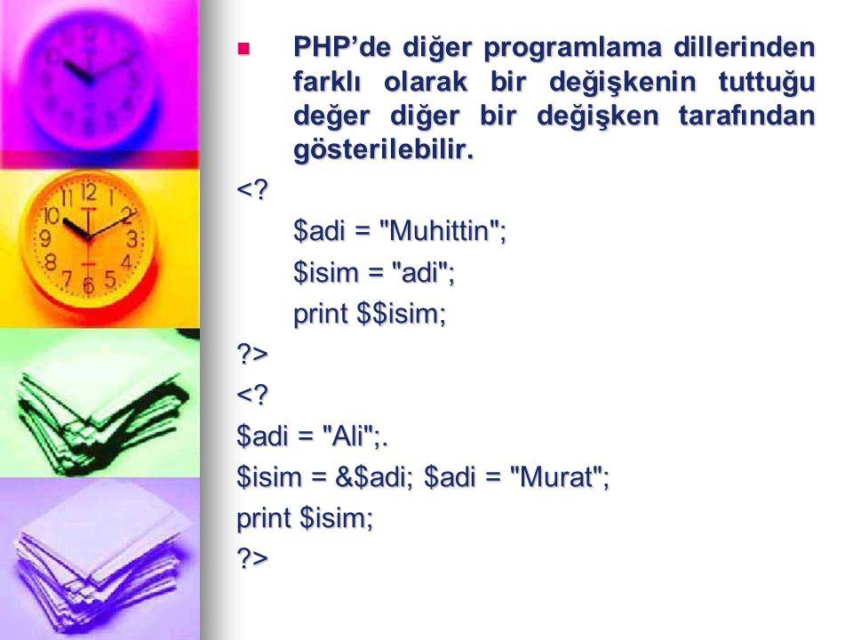 PHP'de diğer programlama dillerinden farklı olarak bir değişkenin tuttuğu değer diğer bir değişken tarafından gösterilebilir. PHP'de diğer programlama