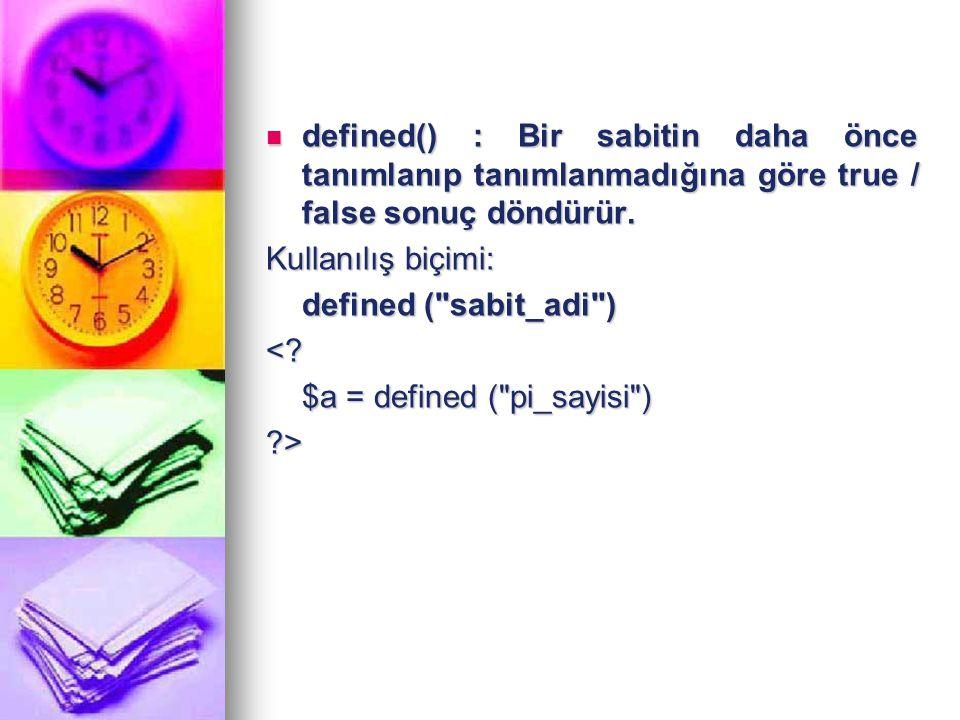 defined() : Bir sabitin daha önce tanımlanıp tanımlanmadığına göre true / false sonuç döndürür. defined() : Bir sabitin daha önce tanımlanıp tanımlanm