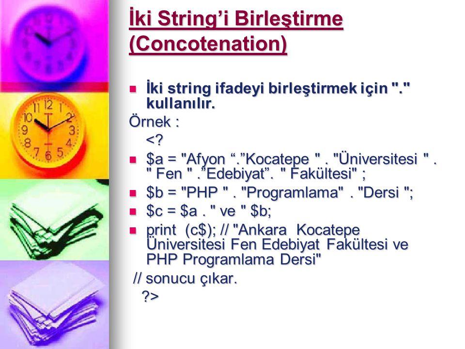 İki String'i Birleştirme (Concotenation) İki string ifadeyi birleştirmek için