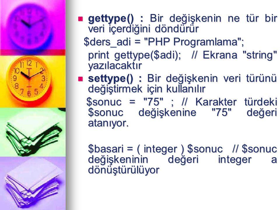 gettype() : Bir değişkenin ne tür bir veri içerdiğini döndürür gettype() : Bir değişkenin ne tür bir veri içerdiğini döndürür $ders_adi =