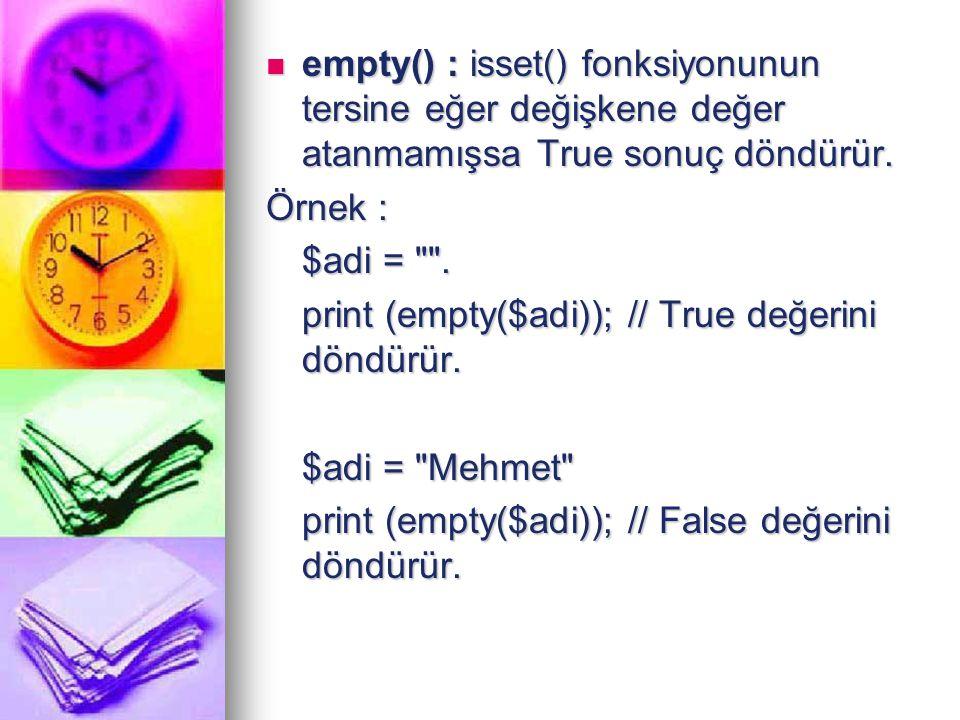 empty() : isset() fonksiyonunun tersine eğer değişkene değer atanmamışsa True sonuç döndürür. empty() : isset() fonksiyonunun tersine eğer değişkene d