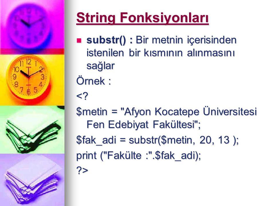 String Fonksiyonları substr() : Bir metnin içerisinden istenilen bir kısmının alınmasını sağlar substr() : Bir metnin içerisinden istenilen bir kısmın