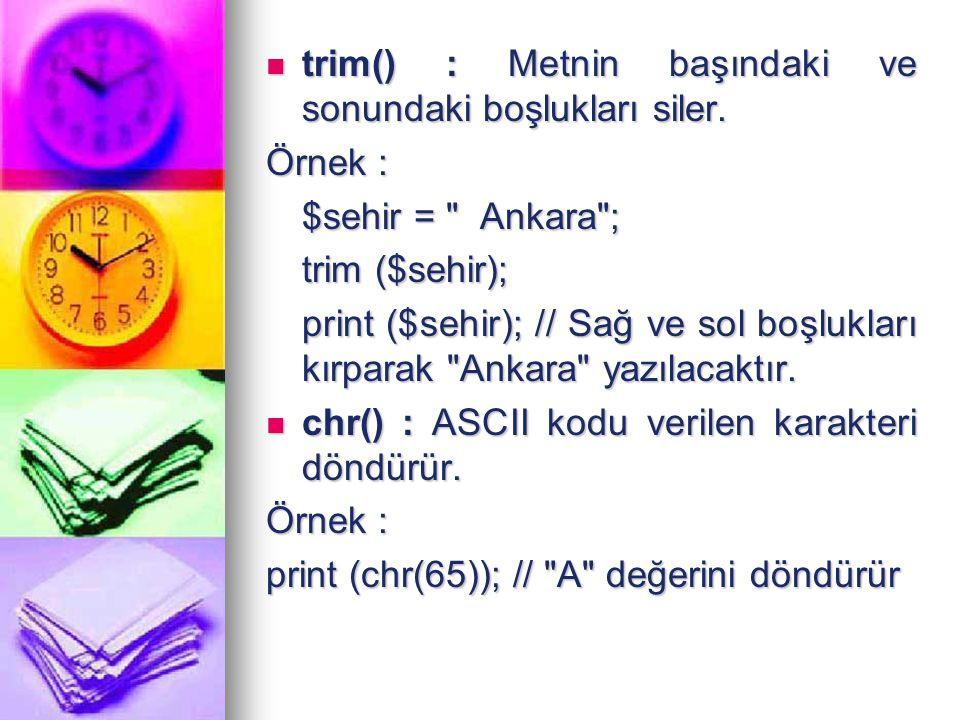 trim() : Metnin başındaki ve sonundaki boşlukları siler. trim() : Metnin başındaki ve sonundaki boşlukları siler. Örnek : $sehir =