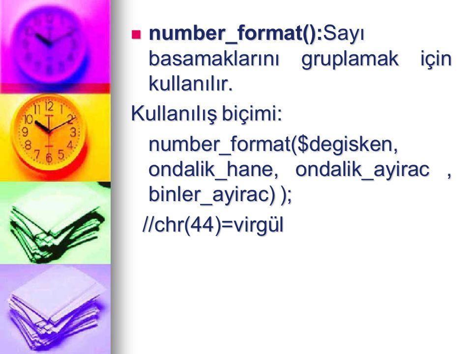number_format():Sayı basamaklarını gruplamak için kullanılır. number_format():Sayı basamaklarını gruplamak için kullanılır. Kullanılış biçimi: number_