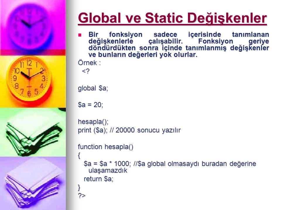 Global ve Static Değişkenler Bir fonksiyon sadece içerisinde tanımlanan değişkenlerle çalışabilir. Fonksiyon geriye döndürdükten sonra içinde tanımlan
