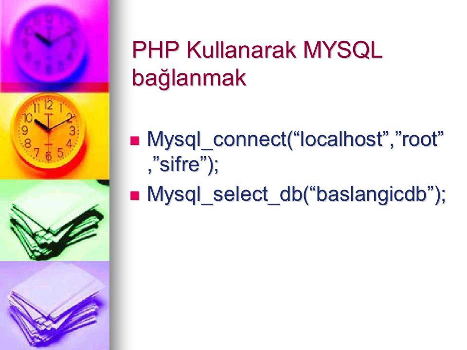 """PHP Kullanarak MYSQL bağlanmak Mysql_connect(""""localhost"""",""""root"""",""""sifre""""); Mysql_connect(""""localhost"""",""""root"""",""""sifre""""); Mysql_select_db(""""baslangicdb""""); M"""