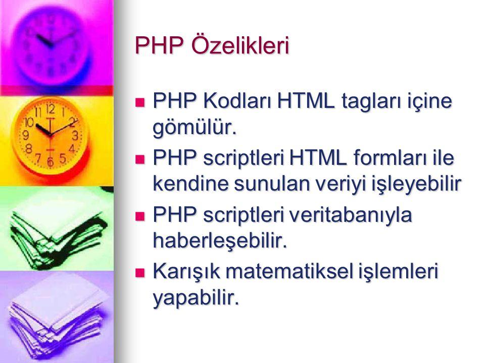 PHP Özelikleri PHP Kodları HTML tagları içine gömülür. PHP Kodları HTML tagları içine gömülür. PHP scriptleri HTML formları ile kendine sunulan veriyi