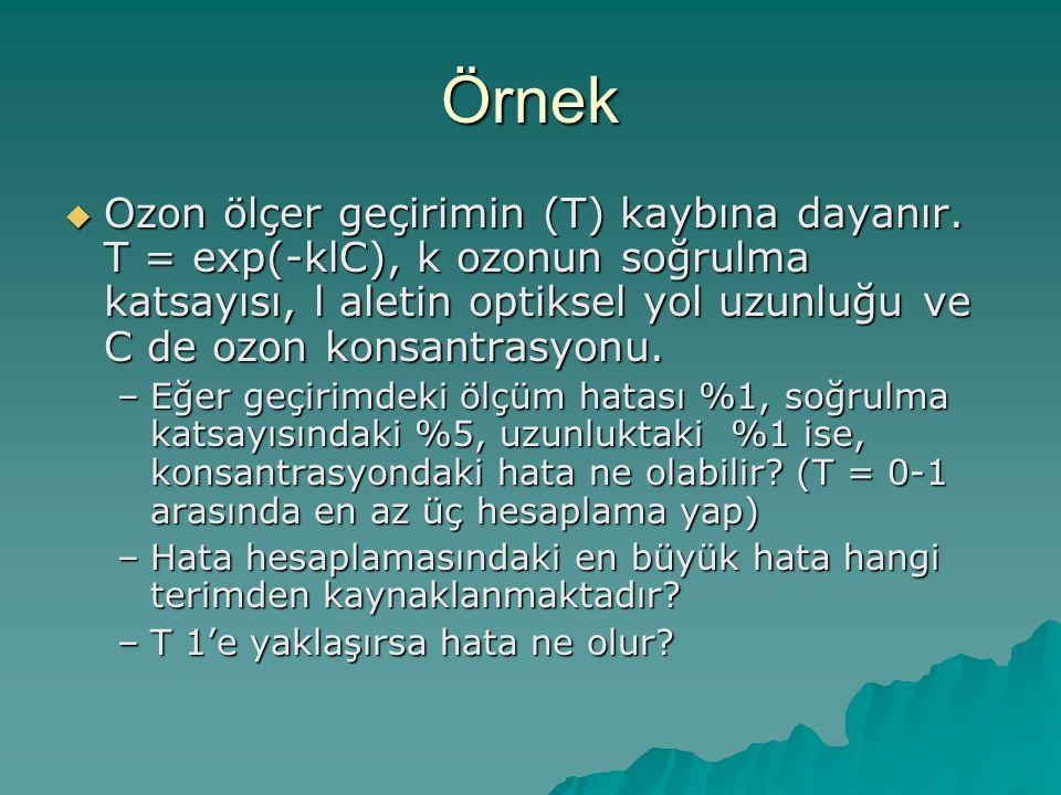 Örnek  Ozon ölçer geçirimin (T) kaybına dayanır. T = exp(-klC), k ozonun soğrulma katsayısı, l aletin optiksel yol uzunluğu ve C de ozon konsantrasyo