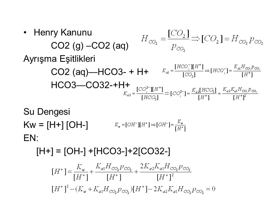 Henry Kanunu CO2 (g) –CO2 (aq) Ayrışma Eşitlikleri CO2 (aq)—HCO3- + H+ HCO3—CO32-+H+ Su Dengesi Kw = [H+] [OH-] EN: [H+] = [OH-] +[HCO3-]+2[CO32-]