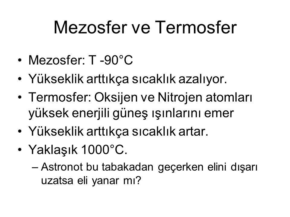 Mezosfer ve Termosfer Mezosfer: T -90°C Yükseklik arttıkça sıcaklık azalıyor.