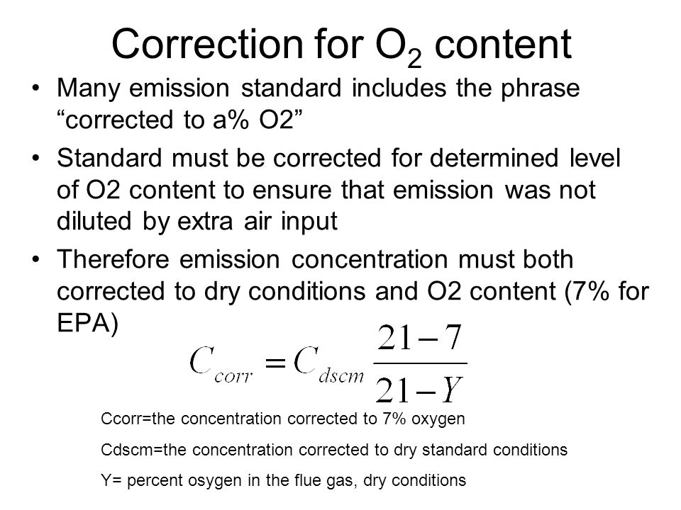 """Correction for O 2 content Many emission standard includes the phrase """"corrected to a% O2"""" Standard must be corrected for determined level of O2 conte"""