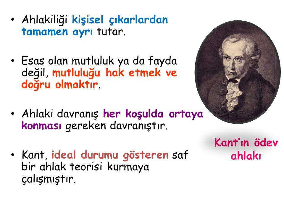 Kant'ın ödev ahlakı Ahlakiliği kişisel çıkarlardan tamamen ayrı tutar. Esas olan mutluluk ya da fayda değil, mutluluğu hak etmek ve doğru olmaktır. Ah