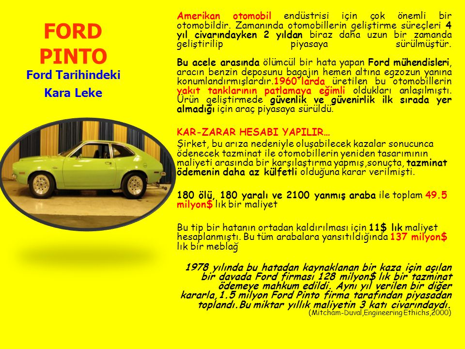 FORD PINTO Ford Tarihindeki Kara Leke Amerikan otomobil endüstrisi için çok önemli bir otomobildir. Zamanında otomobillerin geliştirme süreçleri 4 yıl