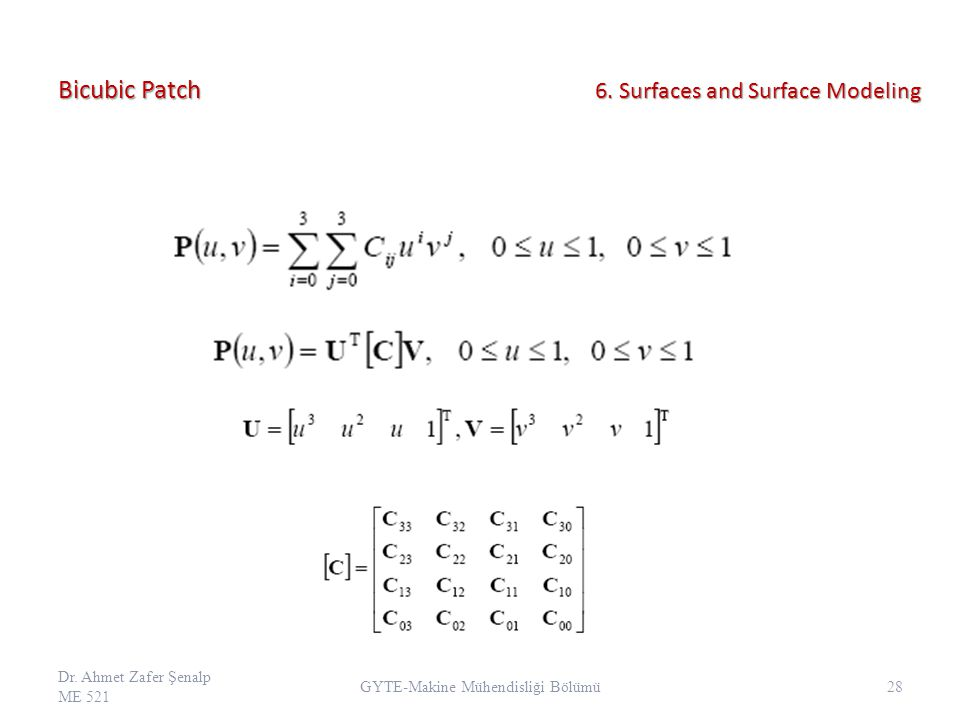 Bicubic Patch Dr.Ahmet Zafer Şenalp ME 521 28 GYTE-Makine Mühendisliği Bölümü 6.