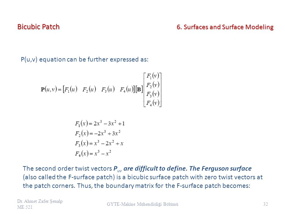 Bicubic Patch P(u,v) equation can be further expressed as: The second order twist vectors P uv are difficult to define. The Ferguson surface (also cal