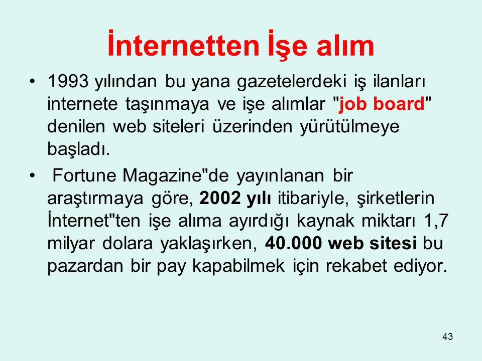 İnternetten İşe alım 1993 yılından bu yana gazetelerdeki iş ilanları internete taşınmaya ve işe alımlar job board denilen web siteleri üzerinden yürütülmeye başladı.