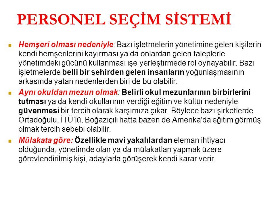 PERSONEL SEÇİM SİSTEMİ Türkiye'de Kamu ve özel kurumların, işe eleman almak için izledikleri yöntemlerden bazıları şunlardır: Hatırlı birinin tavsiyes