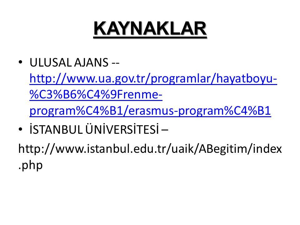 KAYNAKLAR ULUSAL AJANS -- http://www.ua.gov.tr/programlar/hayatboyu- %C3%B6%C4%9Frenme- program%C4%B1/erasmus-program%C4%B1 http://www.ua.gov.tr/progr