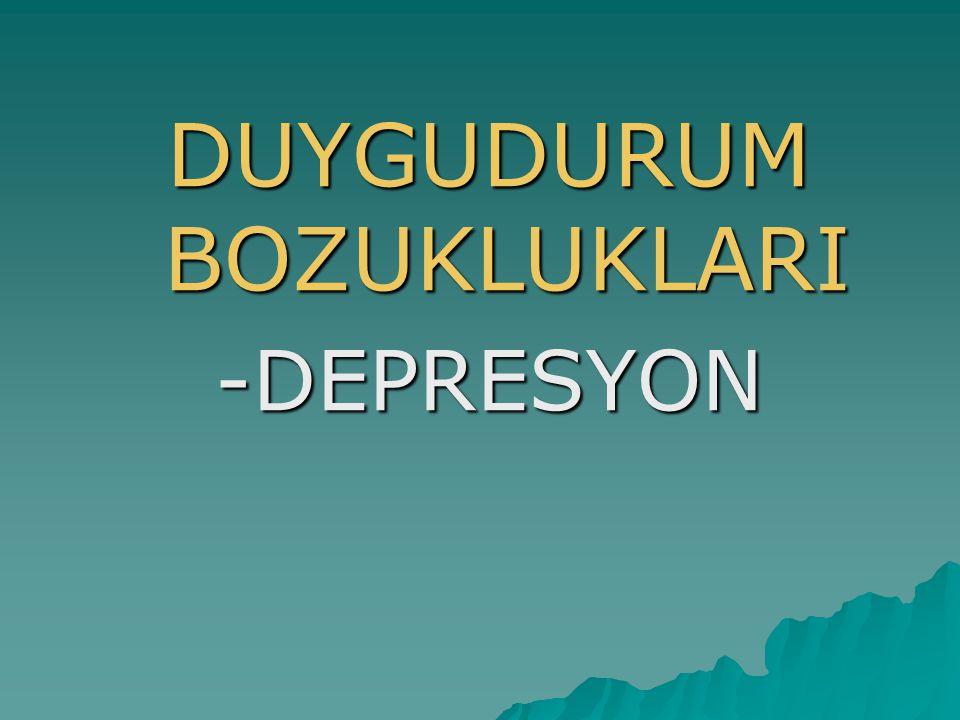 KAYNAKLAR ● Özdemir.H.-Rezaki.M.,Depresyon Saptanmasında Genel Sağlık Anketi-12.Türk Psikiyatri Dergisi.S.18(1).2007 ● Rehberdogan.com,Duygudurum Bozuklukları-Psikolojik Danışma Ve Rehberlik.