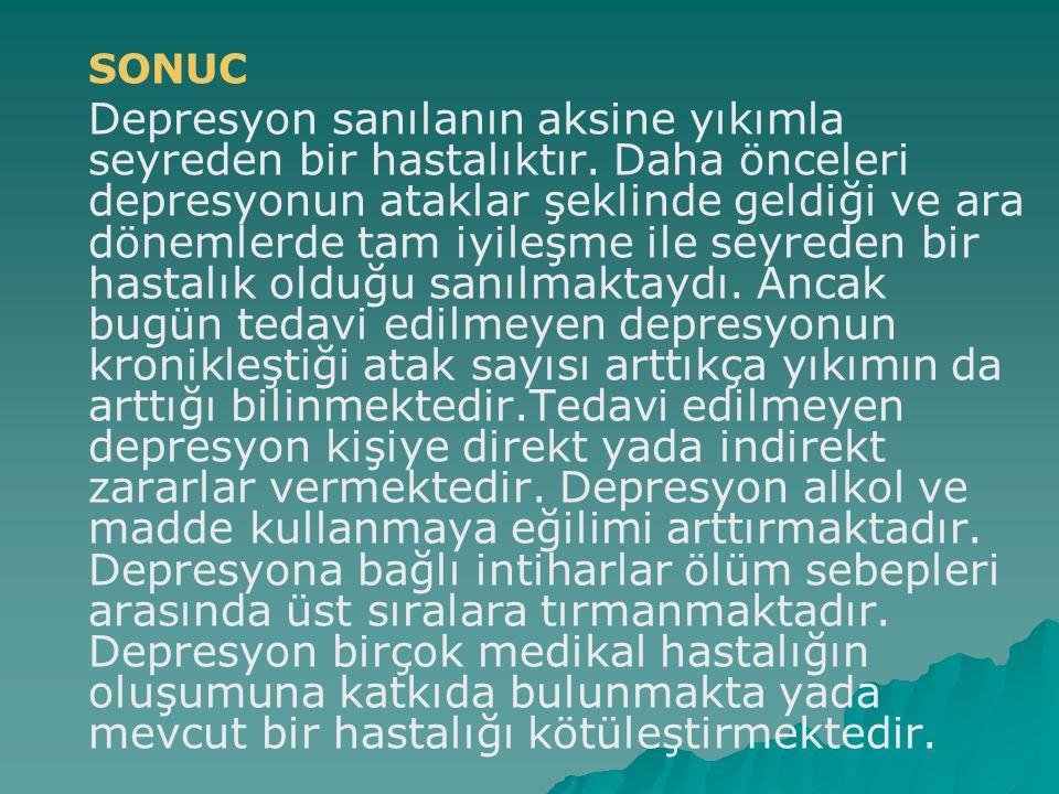 SONUC Depresyon sanılanın aksine yıkımla seyreden bir hastalıktır. Daha önceleri depresyonun ataklar şeklinde geldiği ve ara dönemlerde tam iyileşme i