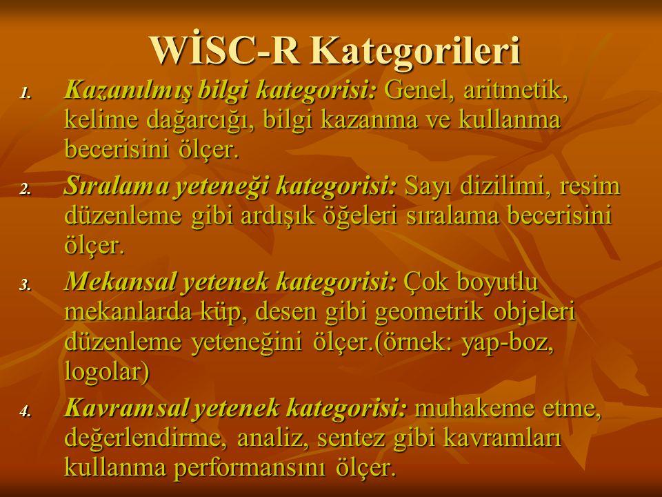 WİSC-R Kategorileri 1. Kazanılmış bilgi kategorisi: Genel, aritmetik, kelime dağarcığı, bilgi kazanma ve kullanma becerisini ölçer. 2. Sıralama yetene