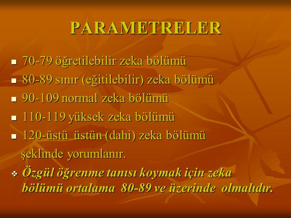 PARAMETRELER 70-79 öğretilebilir zeka bölümü 70-79 öğretilebilir zeka bölümü 80-89 sınır (eğitilebilir) zeka bölümü 80-89 sınır (eğitilebilir) zeka bö