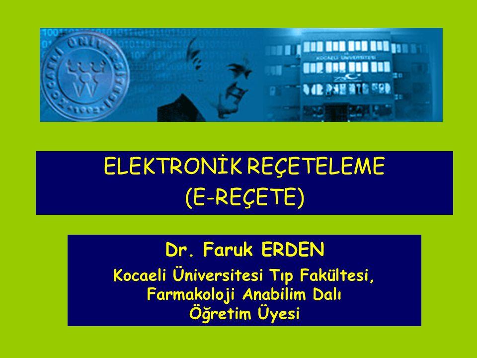 Dr. Faruk ERDEN Kocaeli Üniversitesi Tıp Fakültesi, Farmakoloji Anabilim Dalı Öğretim Üyesi ELEKTRONİK REÇETELEME (E-REÇETE)