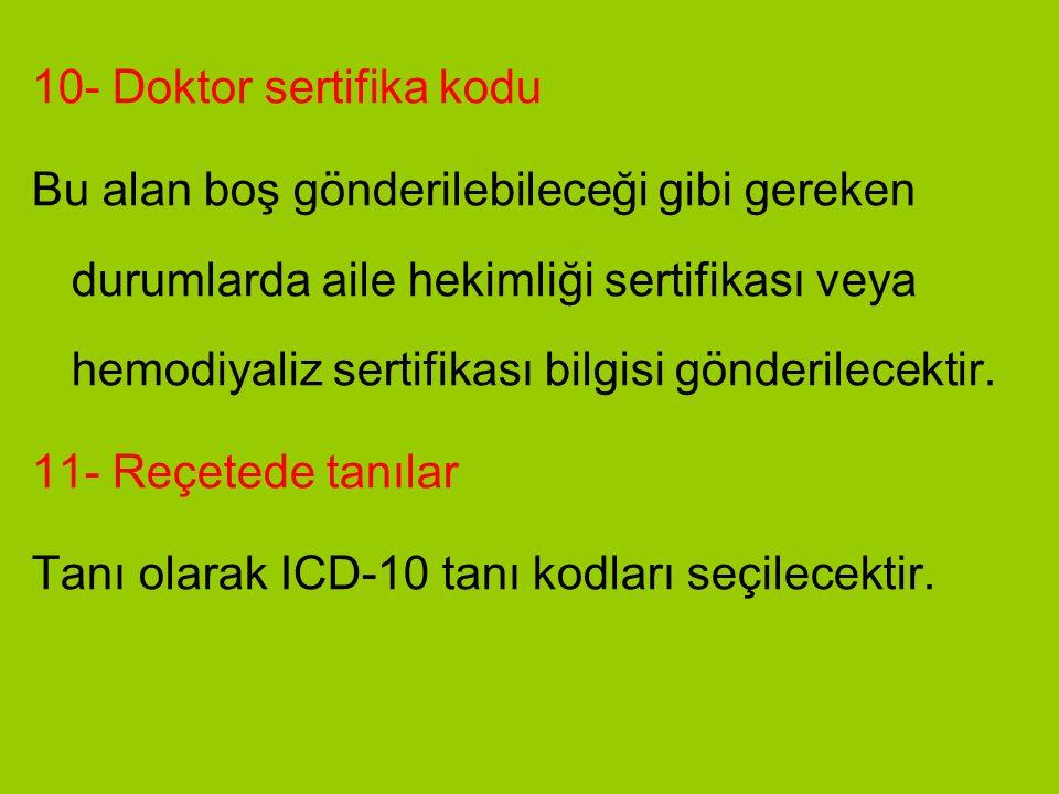 10- Doktor sertifika kodu Bu alan boş gönderilebileceği gibi gereken durumlarda aile hekimliği sertifikası veya hemodiyaliz sertifikası bilgisi gönder
