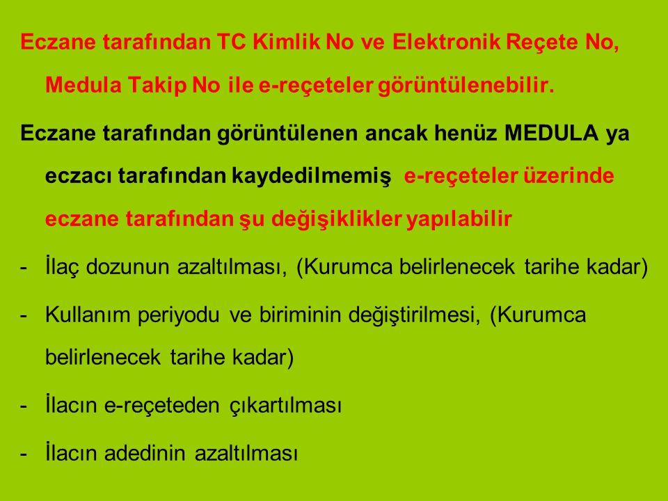 Eczane tarafından TC Kimlik No ve Elektronik Reçete No, Medula Takip No ile e-reçeteler görüntülenebilir. Eczane tarafından görüntülenen ancak henüz M