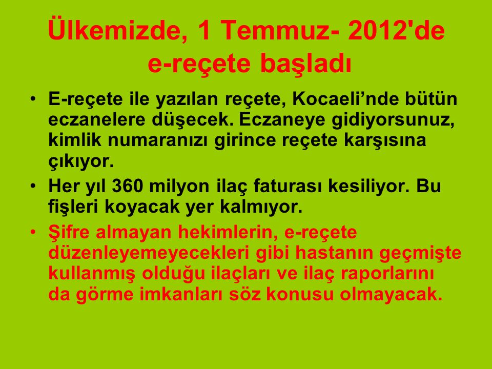 Ülkemizde, 1 Temmuz- 2012'de e-reçete başladı E-reçete ile yazılan reçete, Kocaeli'nde bütün eczanelere düşecek. Eczaneye gidiyorsunuz, kimlik numaran