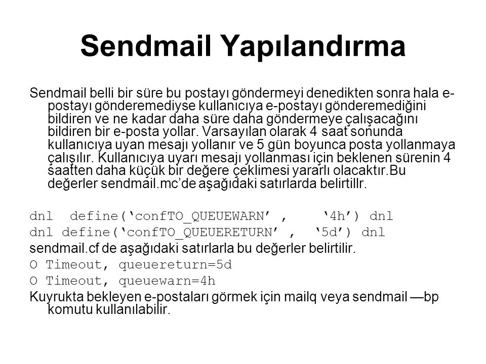 Sendmail Yapılandırma Sendmail belli bir süre bu postayı göndermeyi denedikten sonra hala e- postayı gönderemediyse kullanıcıya e-postayı gönderemediğ