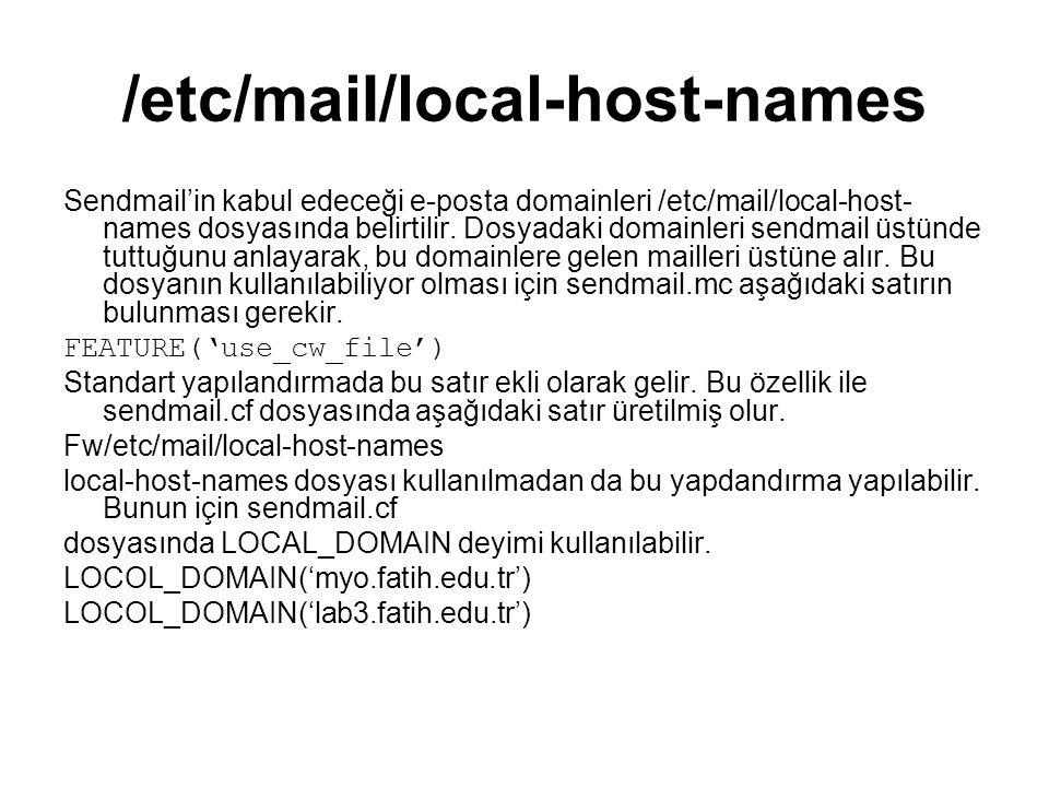 /etc/maiI/local-host-names Sendmail'in kabul edeceği e-posta domainleri /etc/mail/local-host- names dosyasında belirtilir. Dosyadaki domainleri sendma