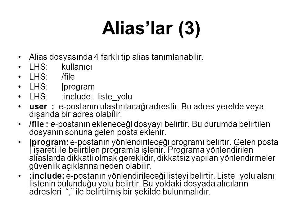 Alias'lar (3) Alias dosyasında 4 farklı tip alias tanımlanabilir. LHS: kullanıcı LHS: /file LHS: |program LHS: :include: liste_yolu user : e-postanın