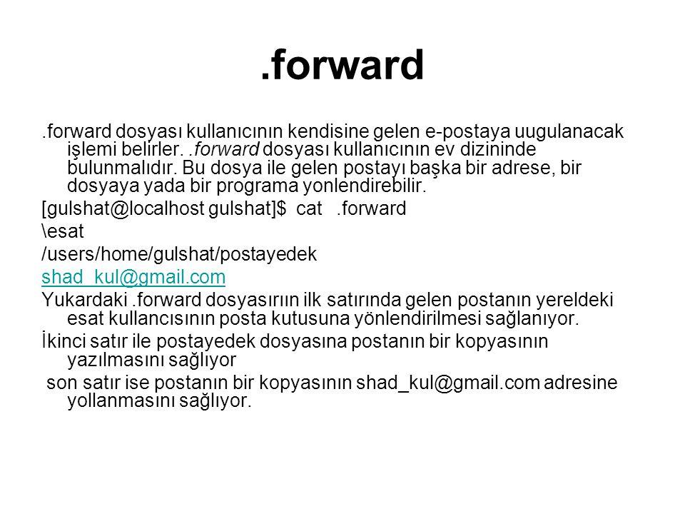 .forward.forward dosyası kullanıcının kendisine gelen e-postaya uugulanacak işlemi belirler..forward dosyası kullanıcının ev dizininde bulunmalıdır. B