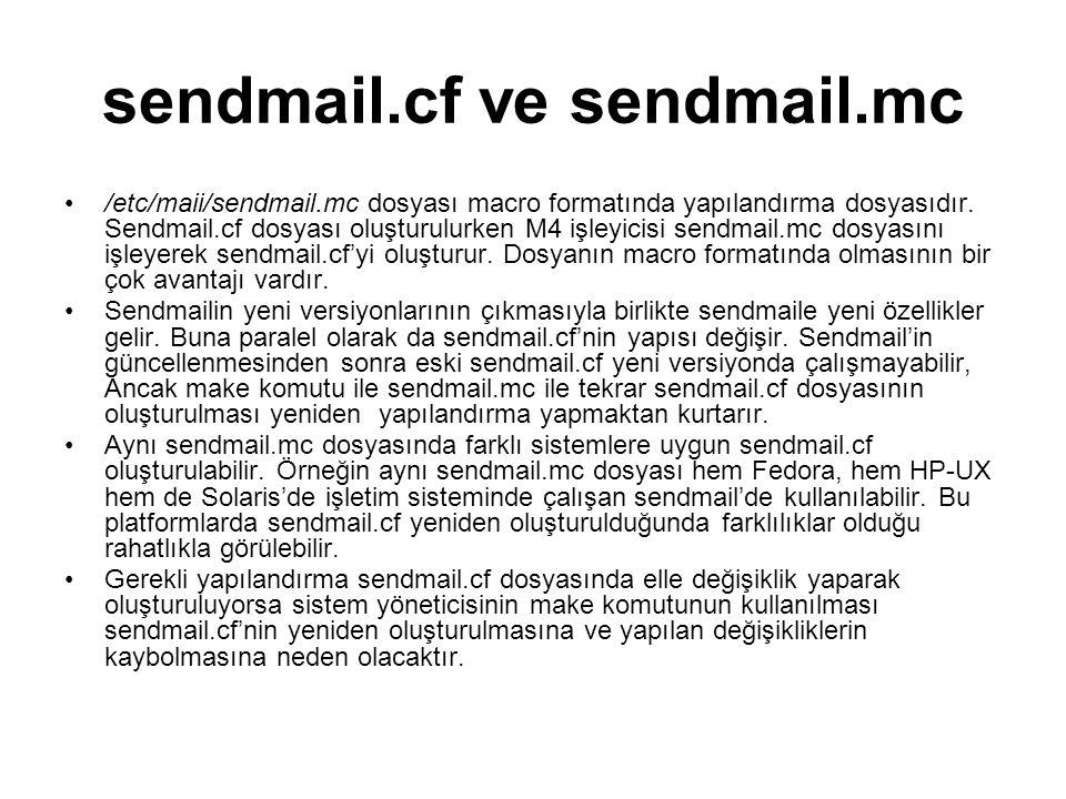 sendmail.cf ve sendmail.mc /etc/maii/sendmail.mc dosyası macro formatında yapılandırma dosyasıdır. Sendmail.cf dosyası oluşturulurken M4 işleyicisi se