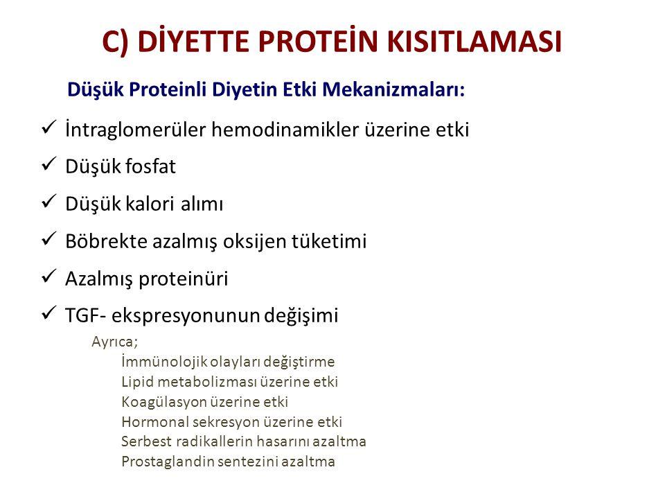 C) DİYETTE PROTEİN KISITLAMASI Düşük Proteinli Diyetin Etki Mekanizmaları: İntraglomerüler hemodinamikler üzerine etki Düşük fosfat Düşük kalori alımı