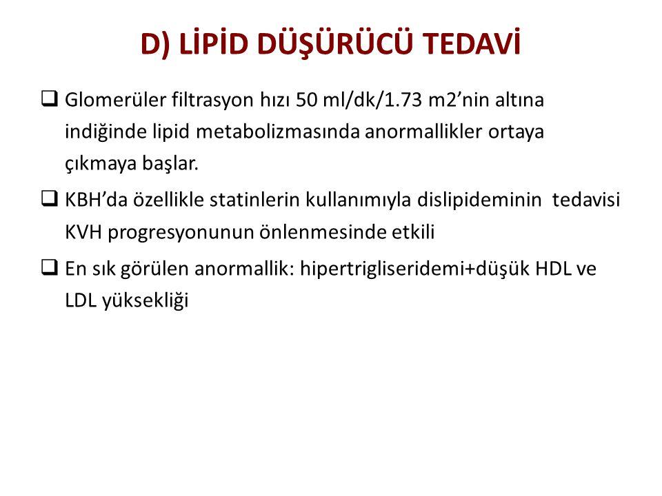 D) LİPİD DÜŞÜRÜCÜ TEDAVİ  Glomerüler filtrasyon hızı 50 ml/dk/1.73 m2'nin altına indiğinde lipid metabolizmasında anormallikler ortaya çıkmaya başlar