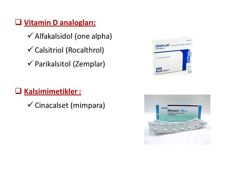  Vitamin D analogları: Alfakalsidol (one alpha) Calsitriol (Rocalthrol) Parikalsitol (Zemplar)  Kalsimimetikler : Cinacalset (mimpara)