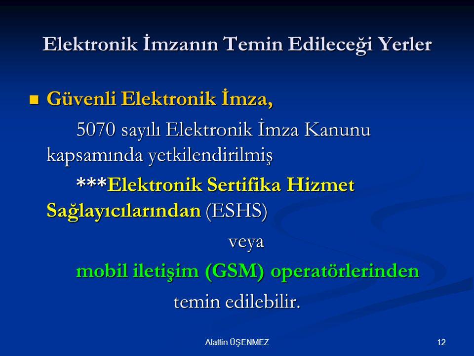 12Alattin ÜŞENMEZ Elektronik İmzanın Temin Edileceği Yerler Güvenli Elektronik İmza, Güvenli Elektronik İmza, 5070 sayılı Elektronik İmza Kanunu kapsa