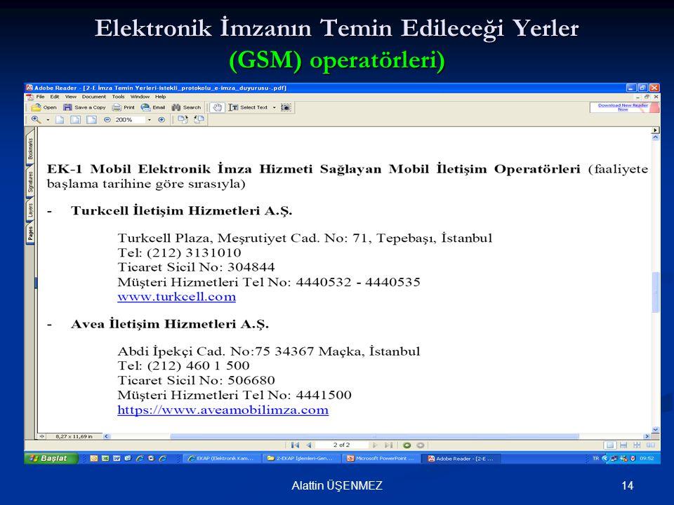 14Alattin ÜŞENMEZ Elektronik İmzanın Temin Edileceği Yerler (GSM) operatörleri)