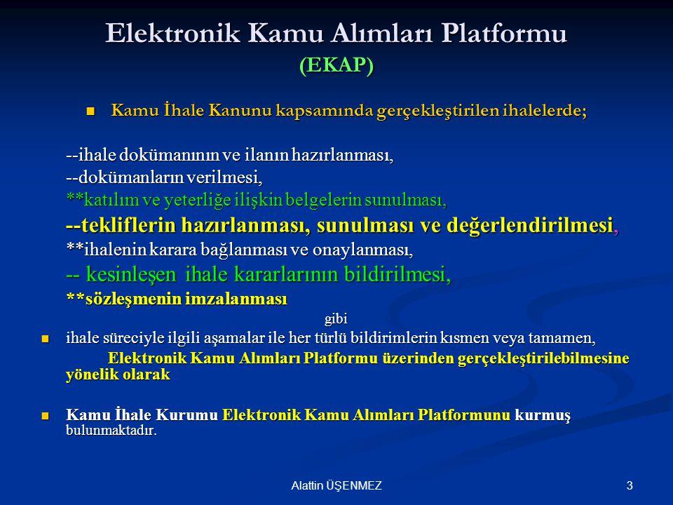 3Alattin ÜŞENMEZ Elektronik Kamu Alımları Platformu (EKAP) Kamu İhale Kanunu kapsamında gerçekleştirilen ihalelerde; Kamu İhale Kanunu kapsamında gerç