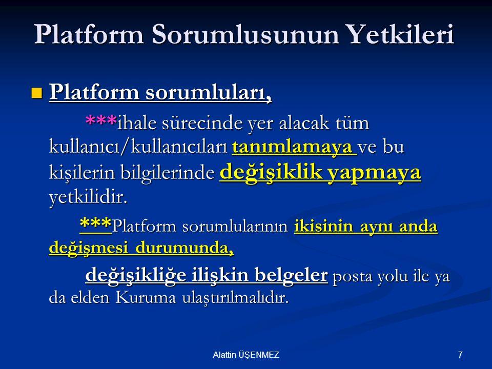 7Alattin ÜŞENMEZ Platform Sorumlusunun Yetkileri Platform sorumluları, Platform sorumluları, ***ihale sürecinde yer alacak tüm kullanıcı/kullanıcıları