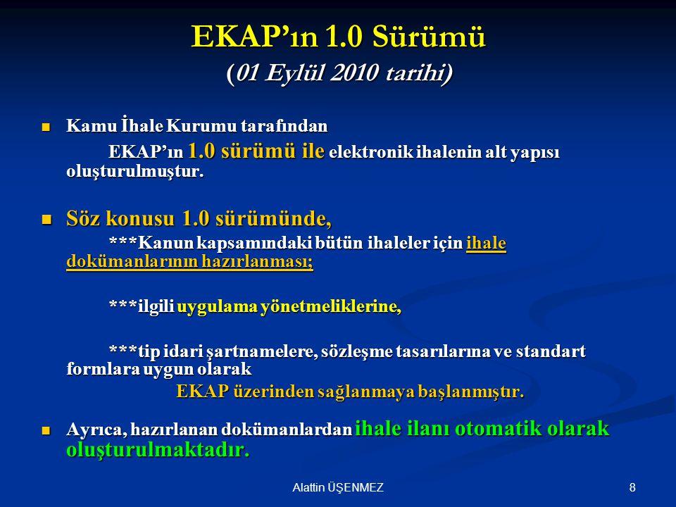 8Alattin ÜŞENMEZ EKAP'ın 1.0 Sürümü (01 Eylül 2010 tarihi) Kamu İhale Kurumu tarafından Kamu İhale Kurumu tarafından EKAP'ın 1.0 sürümü ile elektronik