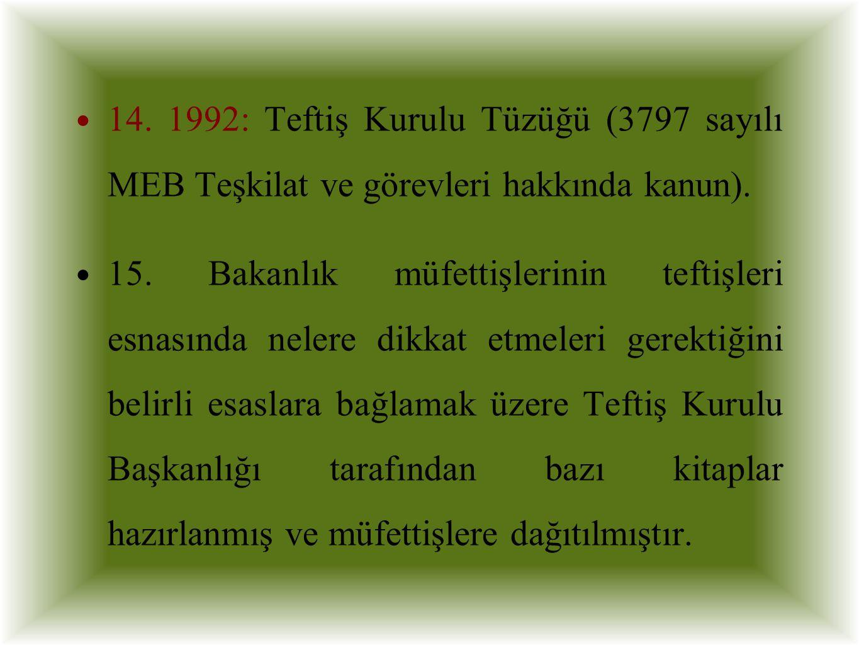 14. 1992: Teftiş Kurulu Tüzüğü (3797 sayılı MEB Teşkilat ve görevleri hakkında kanun). 15. Bakanlık müfettişlerinin teftişleri esnasında nelere dikkat