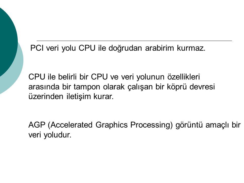 PCI veri yolu CPU ile doğrudan arabirim kurmaz. CPU ile belirli bir CPU ve veri yolunun özellikleri arasında bir tampon olarak çalışan bir köprü devre