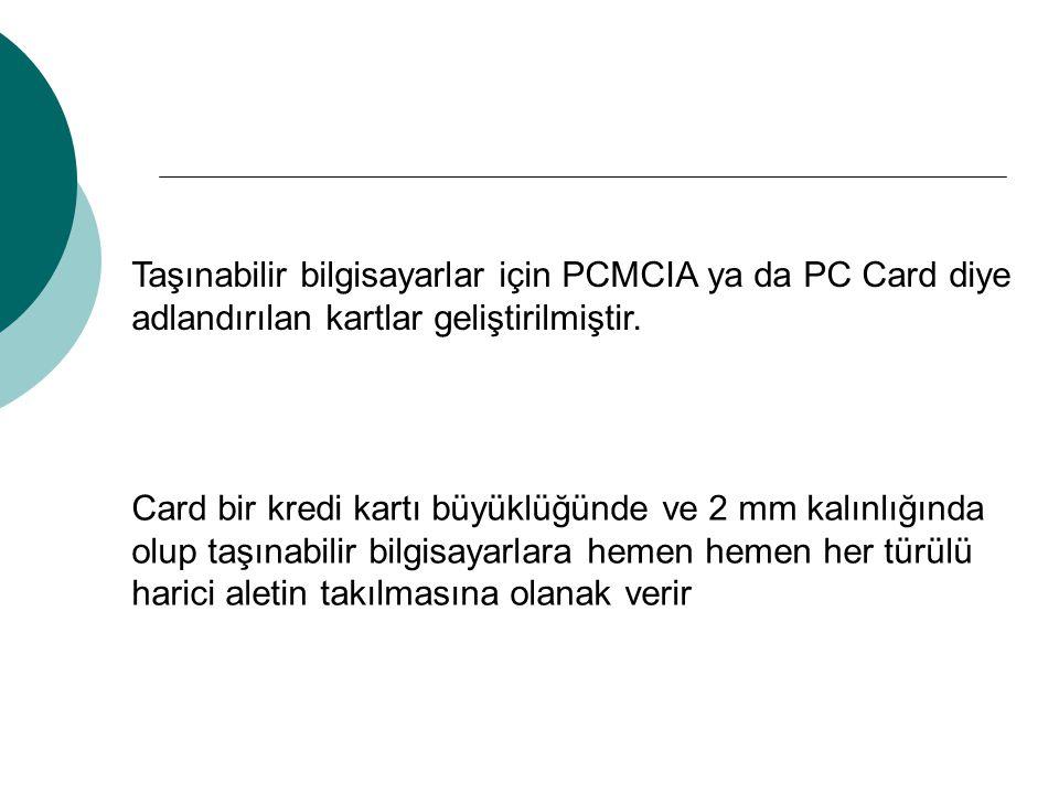 Taşınabilir bilgisayarlar için PCMCIA ya da PC Card diye adlandırılan kartlar geliştirilmiştir. Card bir kredi kartı büyüklüğünde ve 2 mm kalınlığında