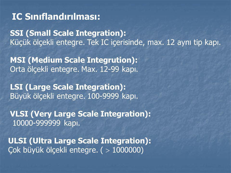 IC Sınıflandırılması: SSI (Small Scale Integration): Küçük ölçekli entegre. Tek IC içerisinde, max. 12 aynı tip kapı. MSI (Medium Scale Integrution):
